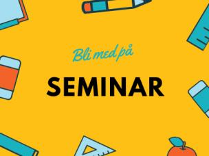 Bli med på seminar!