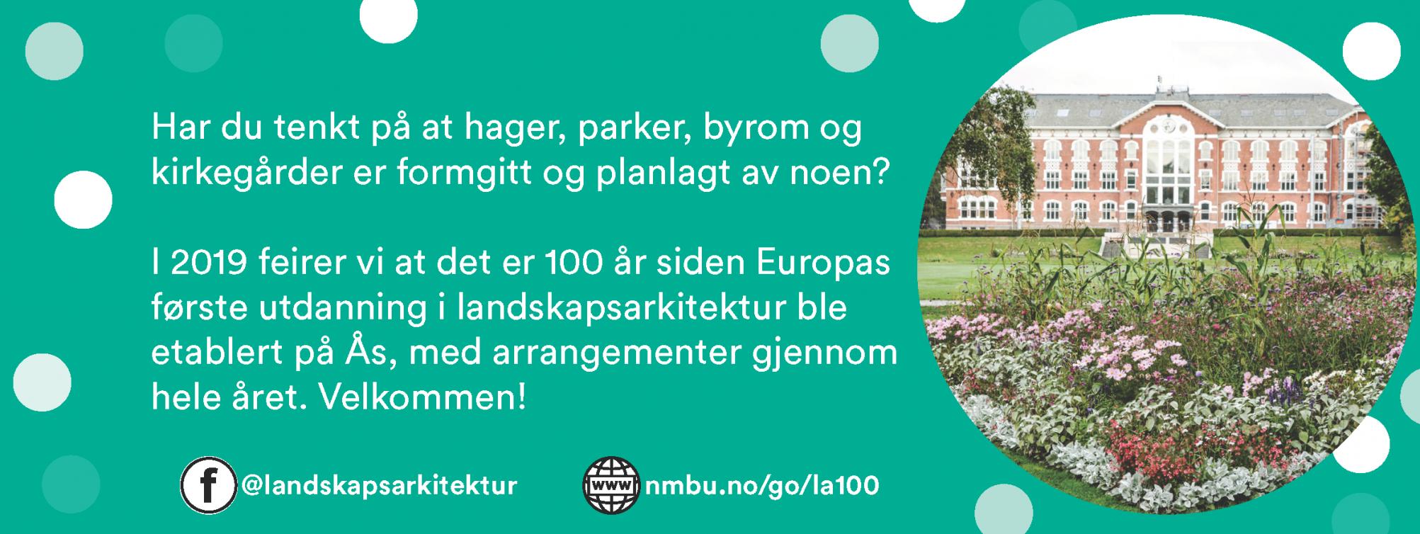 I 2019 er det 100 år siden utdanningen i landskapsarkitektur ble etablert på Ås, som den første av sitt slag i Europa. Begivenheten markeres med arrangementer og prosjekter gjennom hele jubileumsåret.
